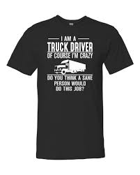 I Am A Truck Driver Of Course I'm Crazy... - Unisex Shirt - Truck ... They Call Me A Truck Driver Baseball Tshirt Custoncom Sleep With Truck Deliver Funny Ladies Vneck T Shirt Sex Taken By Badass Tow Hoodie Tank 0steescom Men Drive Big Trucks Gift Im Proud But Nothing Beats Being Dad Unisex All Are Created Equally Then Few Become Drivers Mens Operators Do It In Positions Tee Because Mf Is Not An Official Job For Still Plays With Trucksrt Rateeshirt Amazoncom Womens Wife Hot This Girl Is Sexy By Spreadshirt