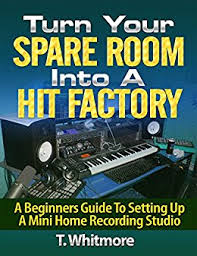 Music Career Turn Your Spare Room Into A Hit Factory Beginners Guide To