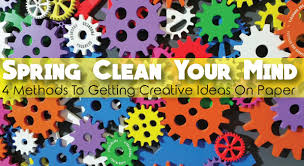 Spring Clean Your Mind 4 Methods To Getting Creative Ideas On Paper