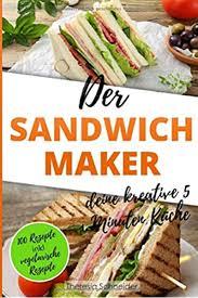 der sandwichmaker deine kreative 5 minuten küche 100 süße