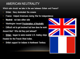 AMERICAN NEUTRALITY Which Side Should We Take In The War Between Britain And France
