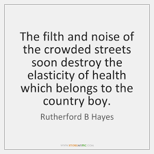 The Filth And Noise Of Crowded Streets Soon Destroy Elasticity