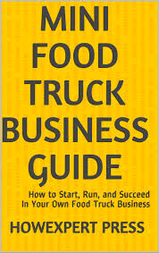 100 Starting Food Truck Business Mini Guide How To Start Run And Succeed In Your Own An Ebook By HowExpert