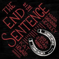 The End Of The Sentence Audiobook By Maria Dahvana Headley