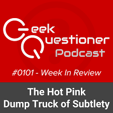 The Hot Pink Dump Truck Of Subtlety — The Geek Questioner
