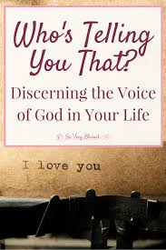 Whos Telling You That Discerning The Voice Of God In Your Life So Very
