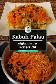 kabuli palau ein afghanisches reisgericht fernweh koch