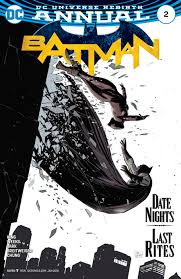 Batman Annual 2 DC Comics Regular Writer Tom King Is Joined By A Pair Of Above Par Artists For This 38 Page Issue Tying Into His Ongoing