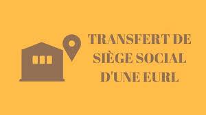 transfert siege social transfert de siège social d une eurl les formalités modification