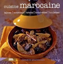 cuisine du maroc la cuisine marocaine au monde