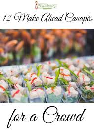canapes for 12 ahead canapés for a crowd domesblissity