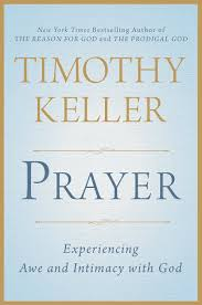 Tim Kellers Forthcoming Book On Prayer Will