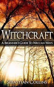Witchcraft A Beginners Guide To Wiccan Ways Symbols Witch Craft