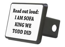 i am sofa king we todd did jokes sofa nrtradiant