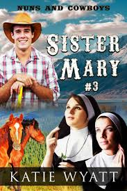 Sister Mary Book 3 Mail Order Bride Clean And Wholesome Western Historical Romance Nuns Cowboys Series
