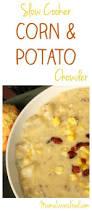Crock Pot Potato Soup Mama by Corn And Potato Chowder Recipe For The Crock Pot Slow Cooker