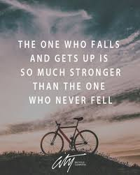 The One Who Falls And Gets Up Is So Much Stronger Than Never