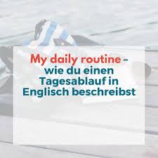 my daily routine wie du einen tagesablauf in englisch