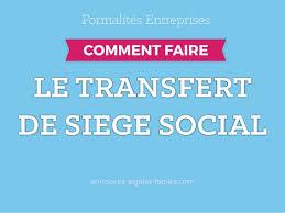 transfert siege social comment faire un transfert de siege social