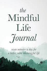 The Mindful Life Journal Seven Minutes A Day For Better More Meaningful By Journals Read Online