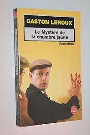 le mistere de la chambre jaune le mystère de la chambre jaune gaston leroux rouletabille livre