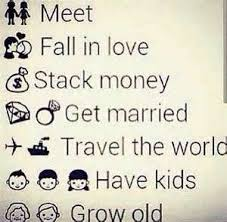 In Love Stack Money Get Married Travel The World Have Kids Grow Old