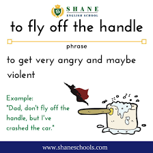 To Fly Off The Handle Get Very Angry And Maybe Violent Dad Don