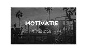 kun je wel wat motivatie gebruiken hier zijn 3
