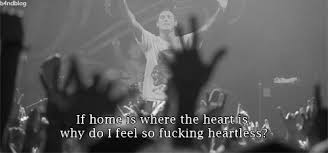 If Home Is Where The Heart Why Do I Feel So Fucking Heartless