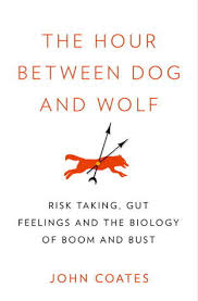 The Hour Between Dog And Wolf Risk Taking Gut Feelings Biology Of
