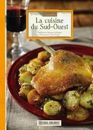sud ouest cuisine connaître la cuisine du sud ouest broché stéphanie béraud