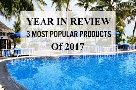 year in review 3 most popular products of 2017 swimming pool