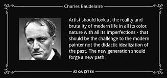 charles baudelaire quote artist should look at the reality and