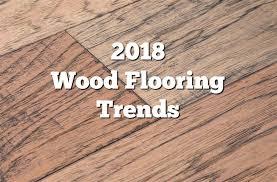 2018 Wood Flooring Trends 21 Trendy Ideas