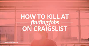 Front Desk Jobs Nyc Craigslist by How To Kill At Finding Jobs On Craigslist