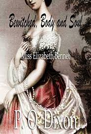 Bewitched Body And Soul Miss Elizabeth Bennet By Dixon P O
