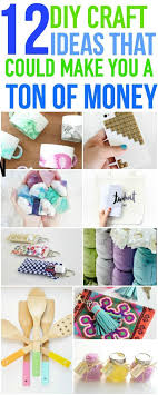 These 12 Make And Sell DIY Craft Ideas Are A Great Way To Earn Extra Income Online Pin For Later