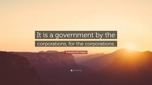 Rutherford B Hayes Quote It Is A Government By The Corporations For