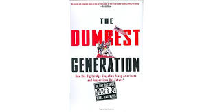 Jeff Royal Oak MIs Review Of The Dumbest Generation How Digital Age Stupefies Young Americans And Jeopardizes Our Future
