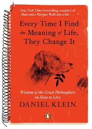 Every Time I Find The Meaning Of Life They Change It Wisdom Great Philosophers On How To Live Amazoncouk Legal Officer Daniel Klein Books