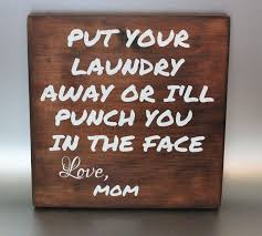 Put Your Laundry Away Or Ill Punch Face Love Mom Wood Sign