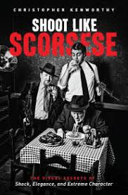 Shoot Like Scorsese The Visual Secrets Of Shock Elegance And Extreme Character