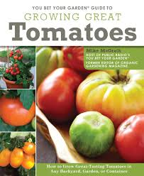 You Bet Your Garden Guide to Growing Great Tomatoes How to Grow