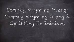 Cockney Rhyming Slang Splitting Infinitives