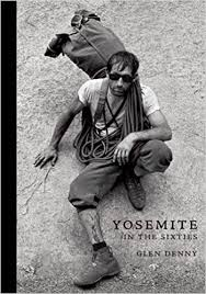 Yosemite In The Sixties Glenn Denny Yvon Chouinard Steve Roper 9781938340222 Amazon Books