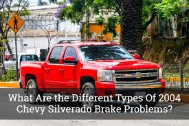 100 Chevy Truck Problems What Are The Different Types Of 2004 Silverado Brake