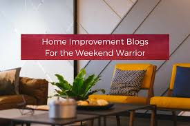 Home Improvement Blogs for the Weekend Warrior Your Wild Home