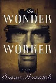Fiction Book Review The Wonder Worker By Susan Howatch Author