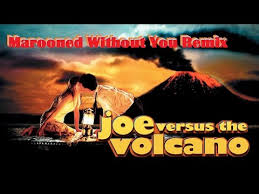 marooned without you remix from joe versus the volcano starring