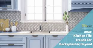 2020 kitchen tile trends for backsplash designs beyond